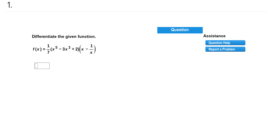 1. Question Differentiate the given function Assistance Question Help Report a Problem