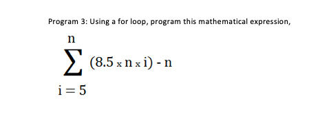 Program 3: Using a for loop, program this mathematical expression, (8.5x nxi)-T i=5