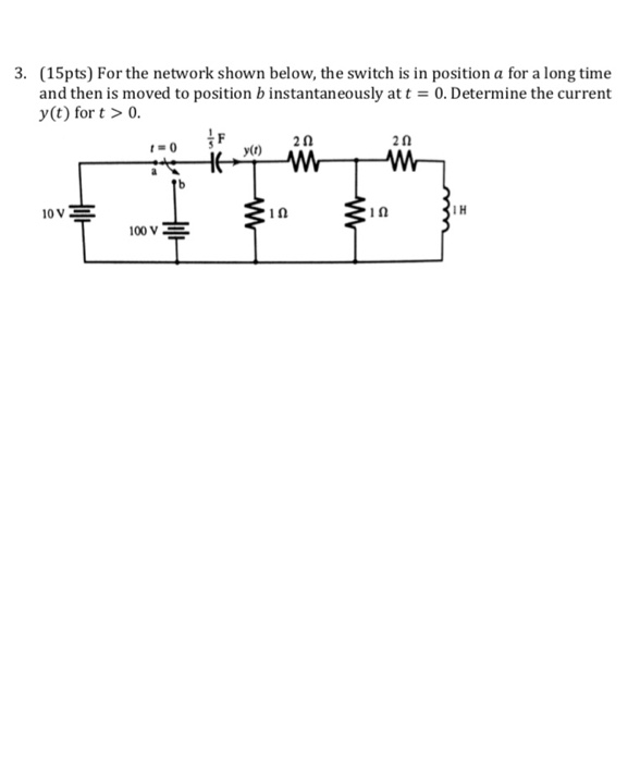 3. (15pts) For the network shown below, the switch is in position a for a long time and then is moved to position b instantaneously att y(t) for t> 0. 0. Determine the current 2Ω 2Ω 1Ω I H