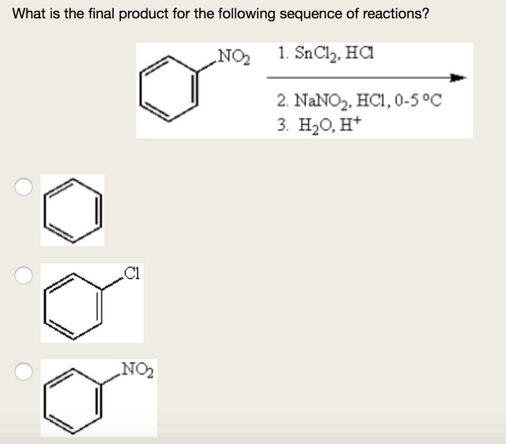 What is the final product for the following sequence of reactions? NO2 1. SnClh, Ha 2. NaNO2, HCi,0-5°c 3. H20, H+ Cl NO2