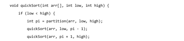 void quicksort (int arrl, int low, int high) if (low < high) ( int pipartition(arr, low, high) quickSort(arr, low, pi - 1); q