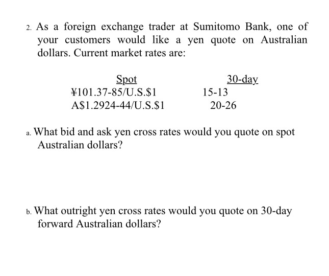 2 As A Foreign Exchange Trader At Sumitomo Bank One Of Your Customers Would Like