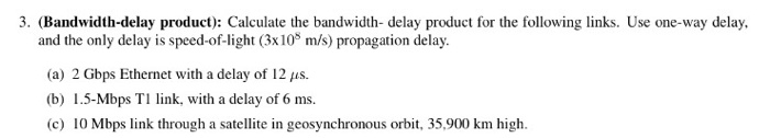 Solved: Calculate The Bandwidth- Delay Product For The Fol