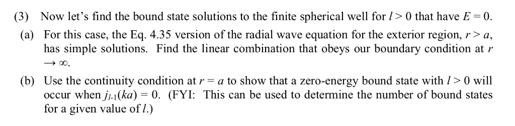 (3) Now lets find the bound state solutions to the finite spherical well for /> 0 that have E-0. (a) For this case, the Eq.