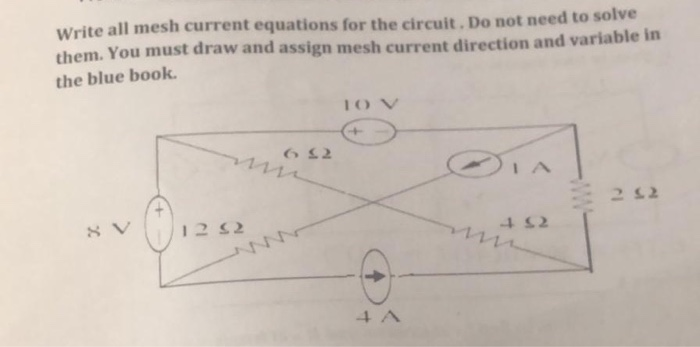 Write all mesh current equations for the circuit. Do not need to solve them. You must draw and assign mesh current direction