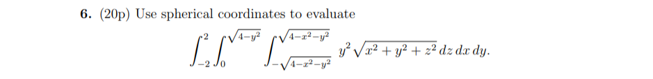 6. (20p) Use spherical coordinates to evaluate -20 4-22-y2
