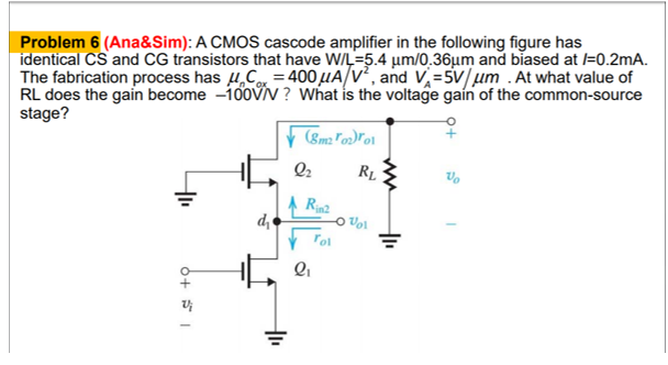 Problem 6 (Ana&Sim): A CMOS cascode amplifier in the following figure has identical CS and CG transistors that have W/L-5.4 u