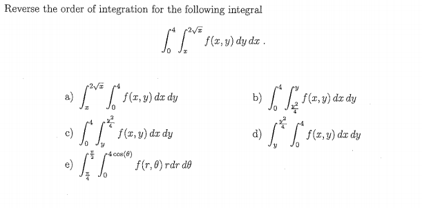 Reverse the order of integration for the following integral f(x, y) dy daz ) 1. I,f(z.vazdy a) f(x, y) dx dy f (x, y) dz dy f(x,y) dr dy f (z, y) dr dy 4 coe