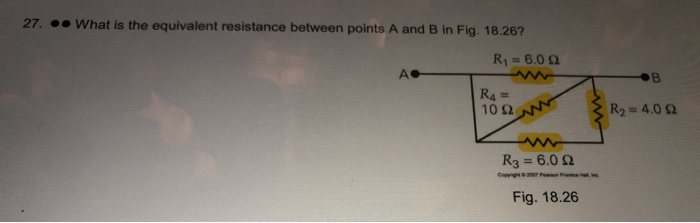 27. What is the equivalent resistance between points A and B in Fig. 18.26? R1 6.0 Ω R2-4.0 Ω 10Ω R3 6.02 Fig. 18.26