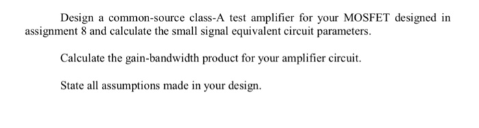 Solved: Design A Common-source Class-A Test Amplifier For