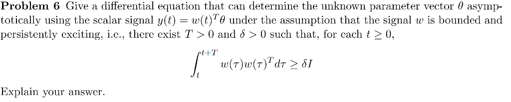 Problem 6 Give a differential equation that can determine the unknown parameter vector θ asymp- totically using the scalar si