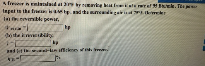 Solved: A Freezer Is Maintained At 20°F By Removing Heat F