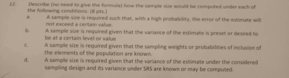 Describe (no need to give the formula) how the sample size would be computed under each of the following conditions: (8 pts.)