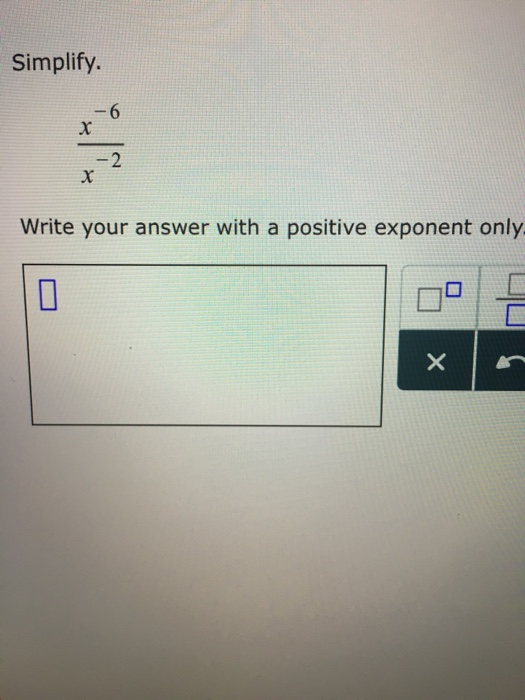 Simplify. 2 Write your answer with a positive exponent only