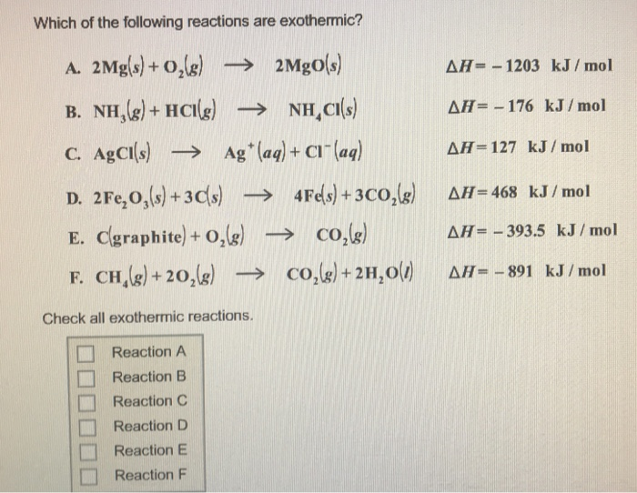 Which of the following reactions are exothermic? A. 2Mg(s)+O2(g) → 2MgO(s) ΔΗ -1203 kJ/mol AH- -176 kJ/mol ΔΗ-127 kJ/mol C. A