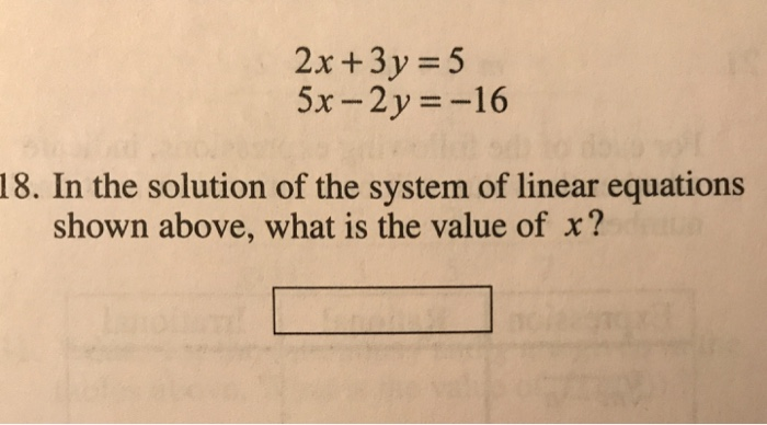 2x +3y5 5x-2y =-16 18. In the solution of the system of linear equations shown above, what is the value of x?