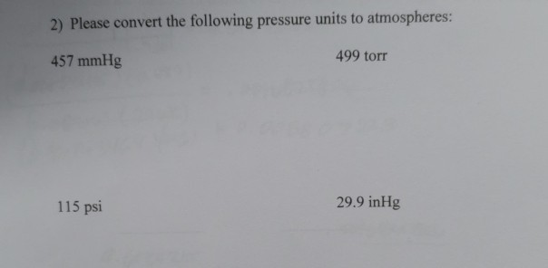 2 Please Convert The Following Pressure Units To Atmospheres 499 Torr 457 Mmhg 115