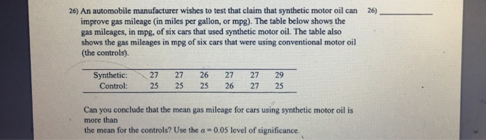 26 an automobile manufacturer wishes to test that claim that synthetic motor oil can 26