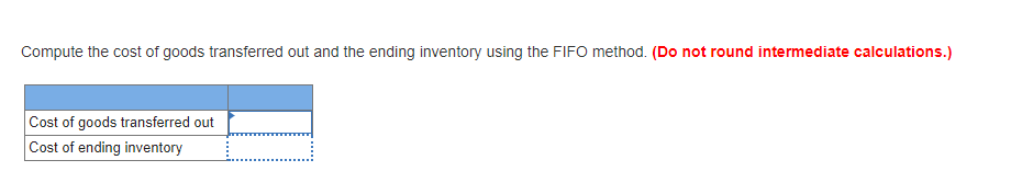 Compute the cost of goods transferred out and the ending inventory using the FIFO method. (Do not round intermediate calculat