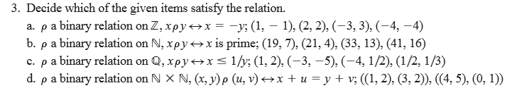 3. Decide which of the given items satisfy the relation. a. a binary relation on Z, хру x-PS (1,-1), (2, 2), (-3, 3), (-4,-4)