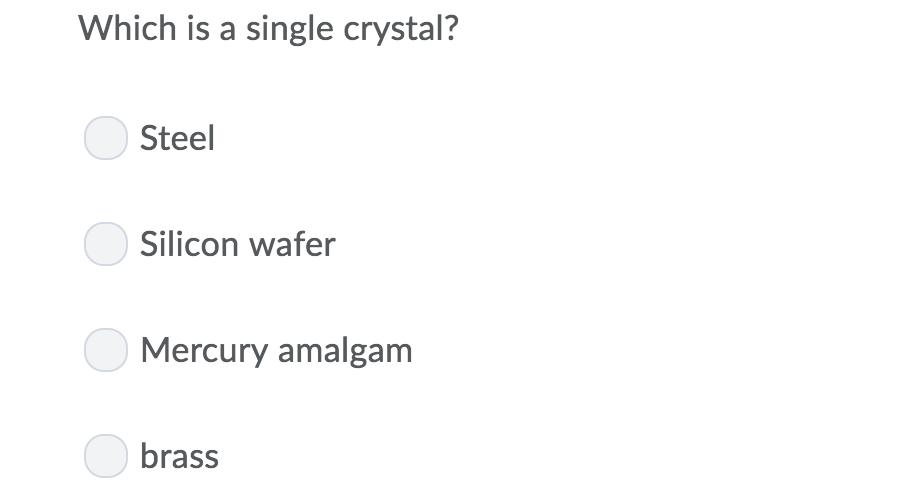 Which is a single crystal? Steel Silicon wafer Mercury amalgam brass