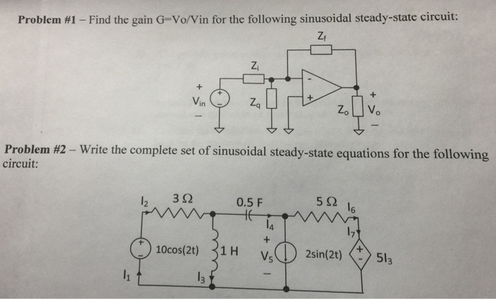 Problem #1-Find the gain G-voWin for the following sinusoidal steady-state circuit Vin Zq ZoVo 文文 Problem #2-Write the complete set of sinusoidal steady-state equations for the following circuit: 3Ω 0.5 F 5Ω 6