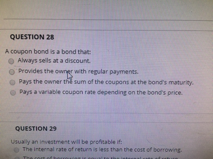 Solved: QUESTION 28 A Coupon Bond Is A Bond That O Always