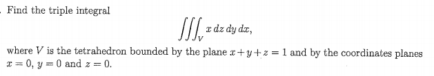 Find the triple integral a dz dy dz, where V is the tetrahedron bounded by the plane x+y+2 = 1 and by the coordinates planes U and z