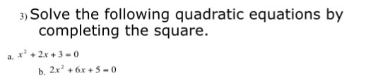 3) Solve the following quadratic equations by completing the square a. x +2x+3-0 b. 2x26x+5-
