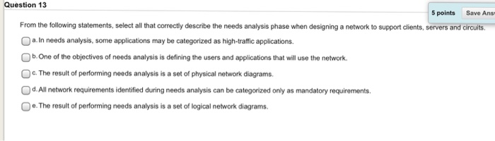 Question 13 5 pointsSave Ans From the following statements, select all that correctly describe the needs analysis phase when