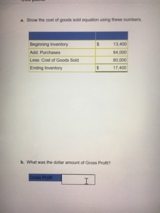 A Show The Cost Of Goods Sold Equation Using These Numbers 13 400 Beginning Inventory