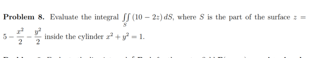 Problem 8. Evaluate the integral fJ(10-29 ds. where s is the part of the surface 22 y2 5inside the cylinder2+1. nside the cylinder ty