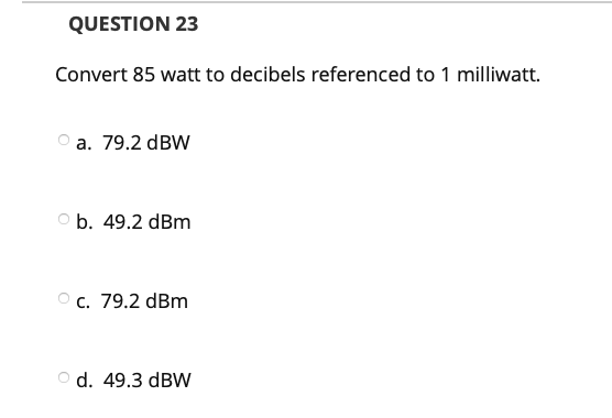 Review Study Questions Question 23 Convert 85 Watt To Decibels Referenced 1 Milliwatt A 79 2 Dbw