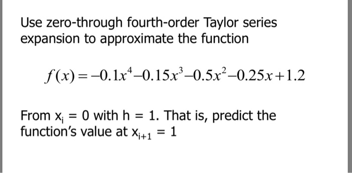 Solved Use Zero Through Fourth Order Taylor Series Expans Chegg Com