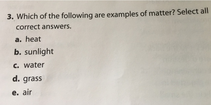 Which Of The Following Are Examples Of Matter Select All Correct Answers