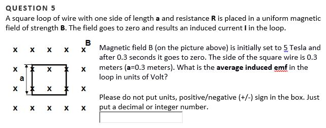Solved: QUESTION 5 A Square Loop Of Wire With One Side Of