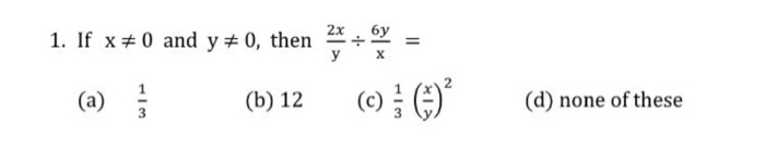 1. If x# 0 and yヂ0, then 2x-6y = ()12 ((d) none ofthese (d) none of these