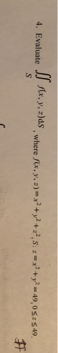 . Evaluate JI ar,y, zlds, where x, y, 2)-x++2--49,0s:s49, lash40,0s:50 犴