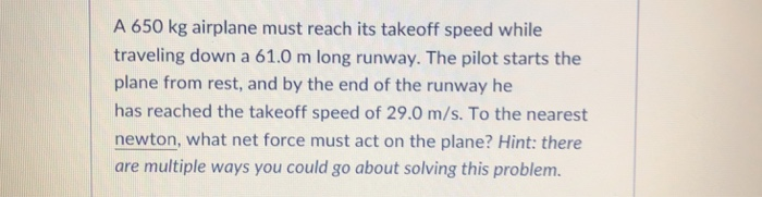 Solved: A 650 Kg Airplane Must Reach Its Takeoff Speed Whi