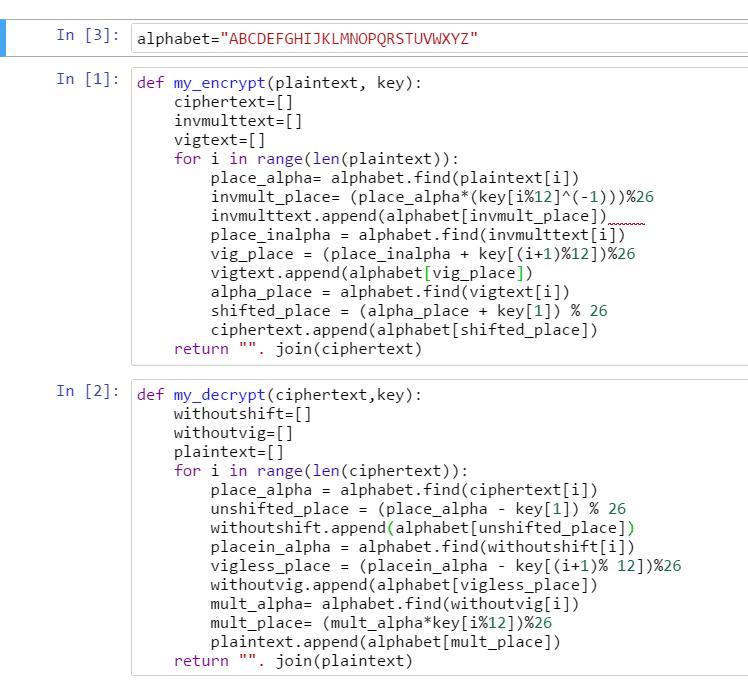 In [3]: alphabet-ABCDEFGHIKMOPRSTUVWXYZ In [1]: def my_encrypt(plaintext, key): ciphertext [] invmulttext [] vigtext-[] for