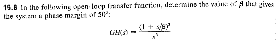 16.8 In the following open-loop transfer function, determine the value of β that gives the system a phase margin of 50% 1 + s/9)