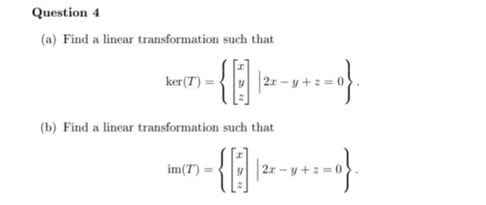 Question 4 (a) Find a linear transformation such that (b) Find a linear transformation such that
