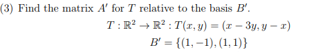(3) Find the matrix A, for T relative to the basis B