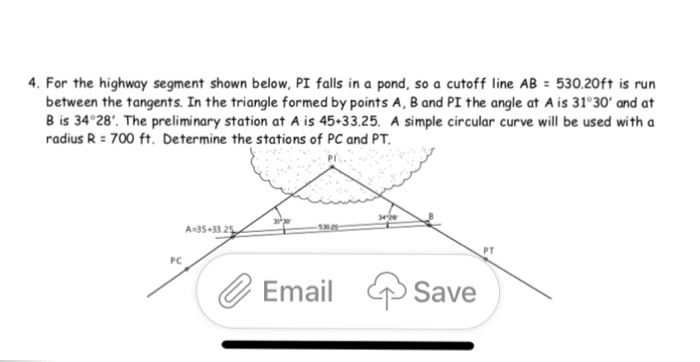 4. For the highway segment shown below, PI falls in a pond, so a cutoff line AB 530.20ft is run between the tangents. In the