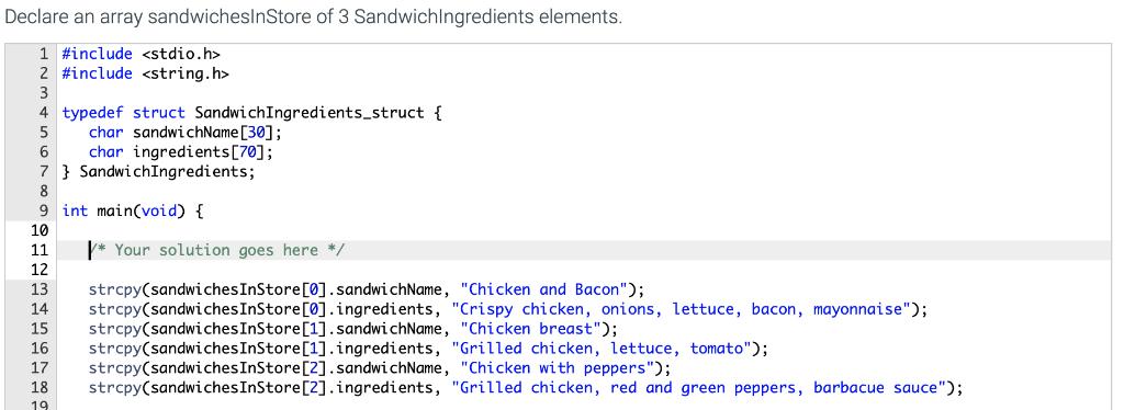 Declare an array sandwicheslnStore of 3 Sandwichlngredients elements 1#include <stdio.h> 2 #include <string.h> 4 typedef stru