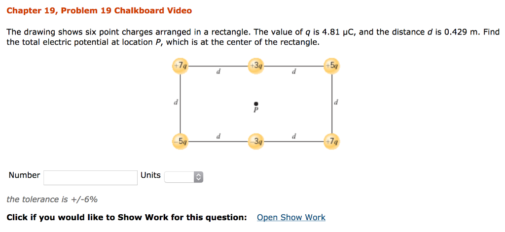 Chapter 19, Problem 19 Chalkboard Video The drawing shows six point charges arranged in a rectangle. The value of q is 4.81 μ