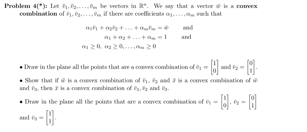 Problem 4(*): Let V1,V2,..., Vm be vectors in R. We say that a vector w is a convex combination of V1, v2, . . . , vrn İf th