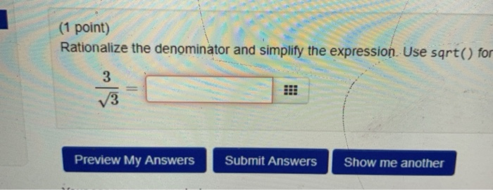 (1 point) Rationalize the denominator and simplify the expression. Use sqrt() for 3 3 Preview My Answers Submit Answers Show