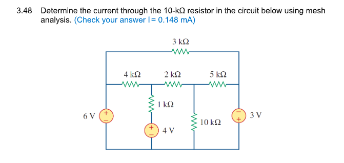 3.48 Determine the current through the 10-kΩ resistor in the circuit below using mesh analysis. (Check your answer 0.148 mA)