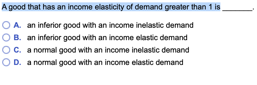 Solved A Good That Has An Income Elasticity Of Demand Gre Chegg Com